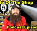 The State Of The Shop ~ Podcast Episode 41