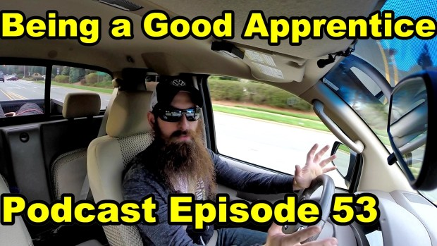 Being A Good Apprentice ~ Podcast Episode 53