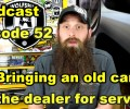 Bringing An Old Car To The Dealership For Service ~ Podcast Episode 52