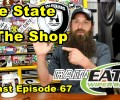 The State Of The Shop ~ Podcast Episode 67
