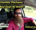 Does Humble Mechanic Have A Bad Day? ~ Podcast Episode 98