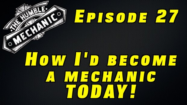 How I Would Start As a Mechanic Today ~  Audio Podcast Episode 27