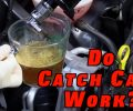 Do Catch Cans REALLY Work?
