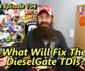 What It May Take To Fix The DieselGate TDIs ~ Podcast Episode 104